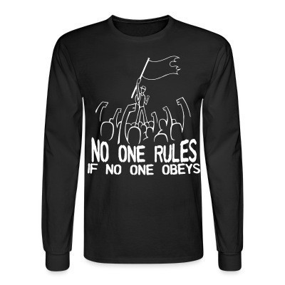 Manches longues No one rules if no one obeys