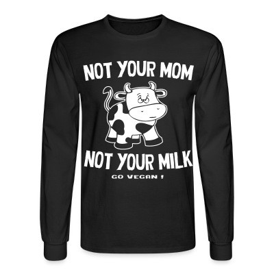 Manches longues Not your mom not your milk - go vegan !