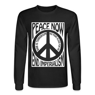 Manches longues Peace now end imperialism - war is terrorism, no more blood for oil