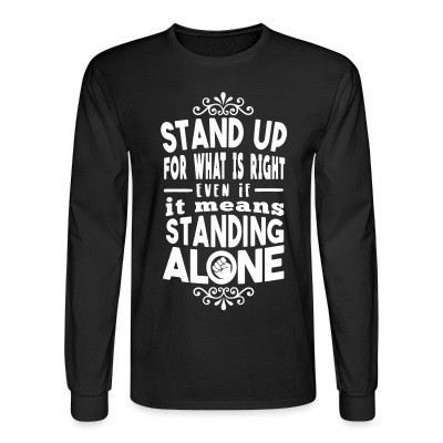 Manches longues Stand up for what is right even if it means standing alone