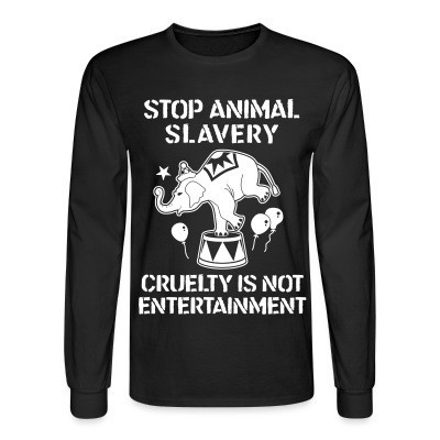 Manches longues Stop animal slavery! Cruelty is not enterainment