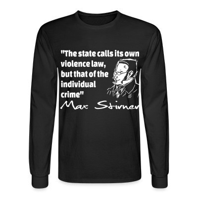 Manches longues The state calls its own violence law, but that of the individual crime (Max Stirner)