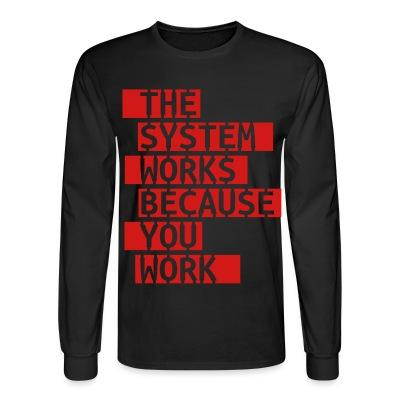 Manches longues The system works because you work