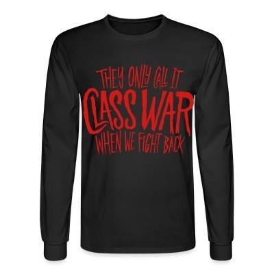 Manches longues They only call it class war when we fight back