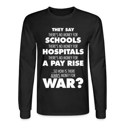 Manches longues They say there's no money for schools, hospitals, pay rise. So how is there always money for war?
