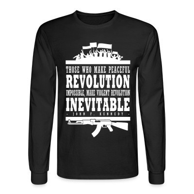 Manches longues Those who make peaceful revolution impossible, make violent revolution inevitable  (John F. Kennedy)