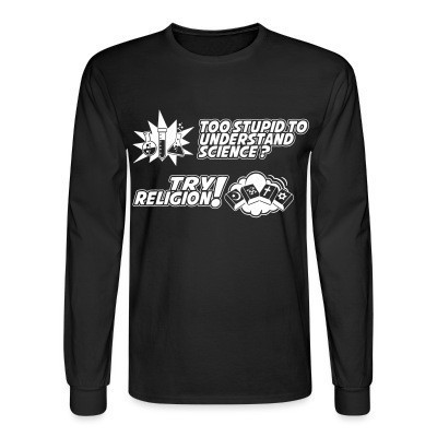 Manches longues Too stupid to uderstand science? Try religion!