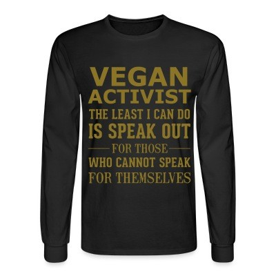 Manches longues Vegan activist the least I can do is speak out for those who cannot speak for themselves