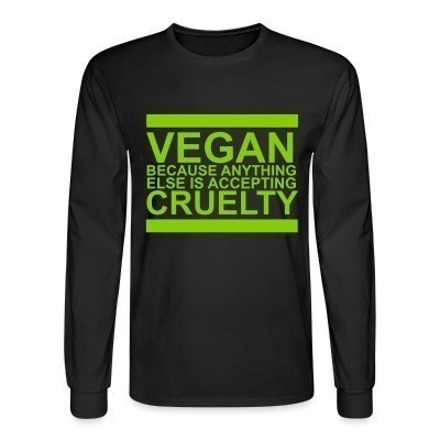 Manches longues Vegan because anything else is accepting cruelty