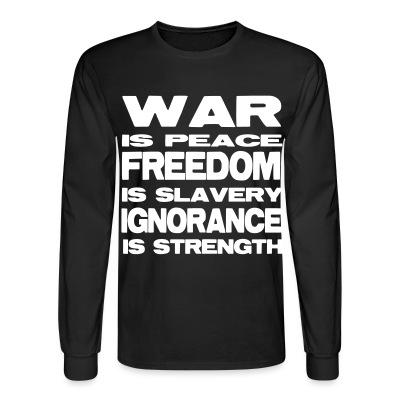 Manches longues War is peace freedom is slavery ignorance is strength (1984 Orwell)