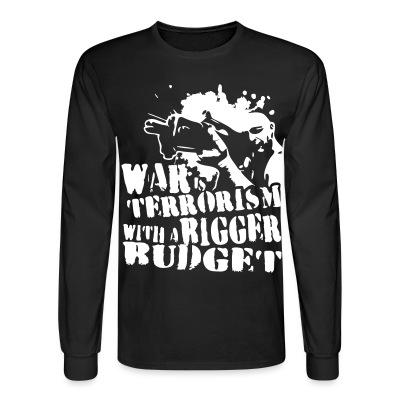 Manches longues War is terrorism with a bigger budget