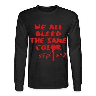 Manches longues We all bleed the same color - stop war