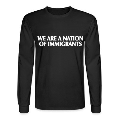 Manches longues We are a nation of immigrants