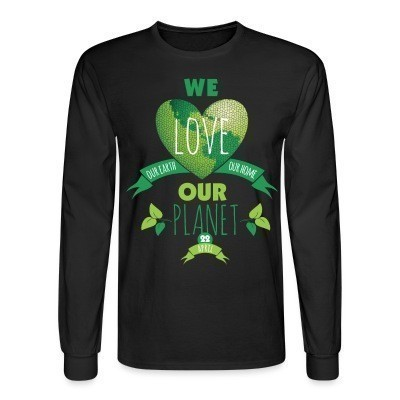 Manches longues We love our earth our home our planet