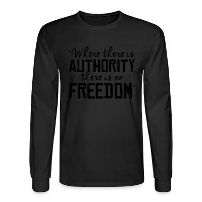 Manches longues Where there is authority there is no freedom