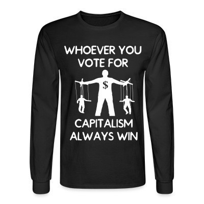 Manches longues Whoever you vote for, capitalism always win