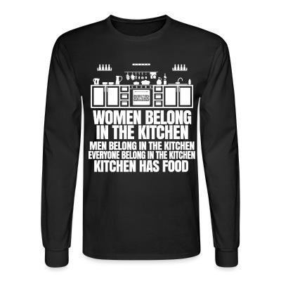 Manches longues Women belong in the kitchen, men belong in the kitchen, everyone belong in the kitchen - kitchen has food