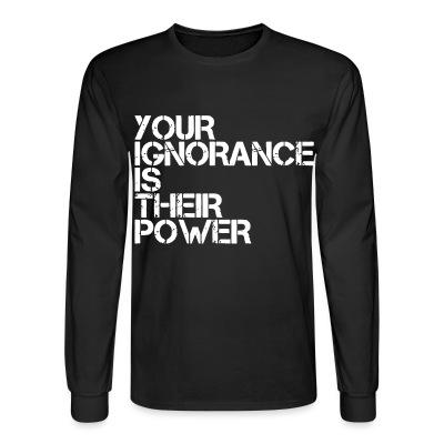 Manches longues Your ignorance is their power