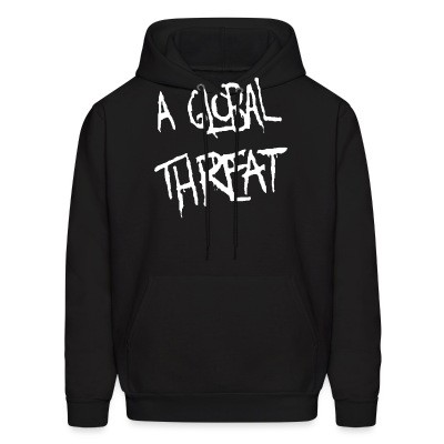 Sweat (Hoodie) A Global Threat
