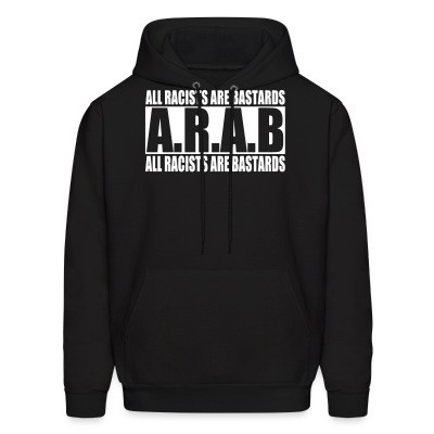 Sweat (Hoodie) A.R.A.B. All Racists Are Bastards