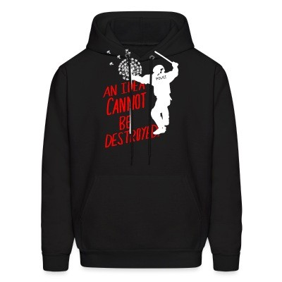 Sweat (Hoodie) An idea cannot be destroyed