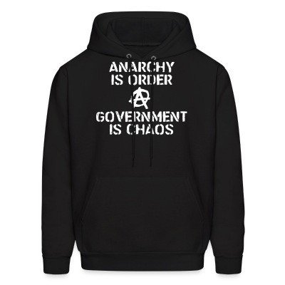 Sweat (Hoodie) Anarchy is order, government is chaos