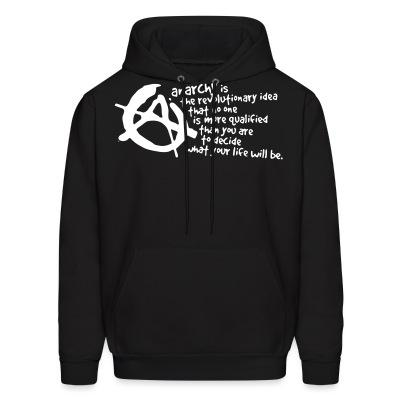 Sweat (Hoodie) Anarchy is the revolutionary idea that no one is more qualified than you are to decide what your life will be