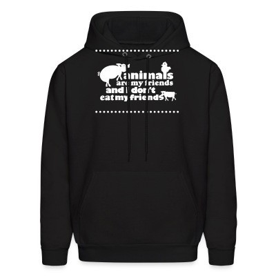 Sweat (Hoodie) Animals are my friends and I don't eat my friends