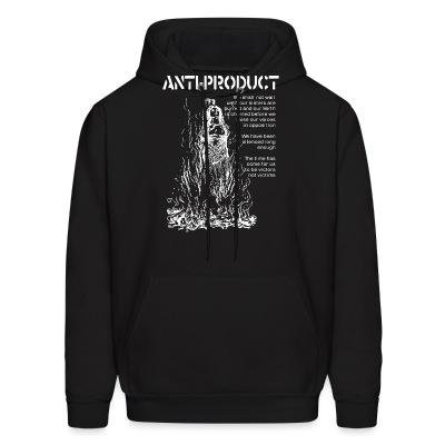 Sweat (Hoodie) Anti-Product - The time has come for us to be victors not victims