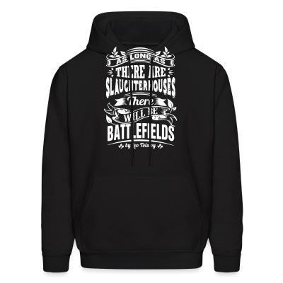 Sweat (Hoodie) As long as there are slaughterhouses there will be battlefields (Leo Tolstoy)