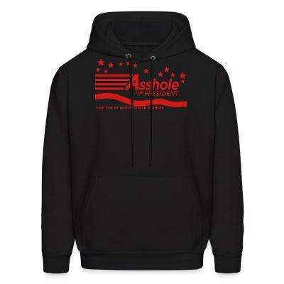 Sweat (Hoodie) Asshole for president - paid for by another rich asshole