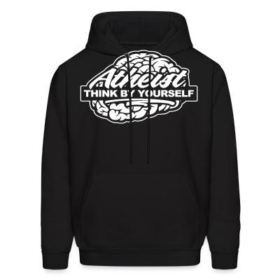 Sweat (Hoodie) Atheist think by yourself