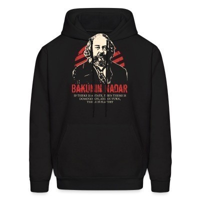 Sweat (Hoodie) Bakunin Nadar - If there is a state, then there is domination, and in turn, there is slavery