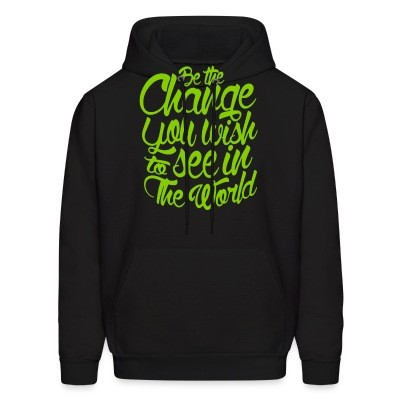 Sweat (Hoodie) Be the change you wish to see in the world