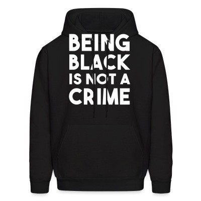 Sweat (Hoodie) Being black is not a crime