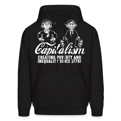 Sweat (Hoodie) Capitalism - Creating poverty and inequality since 1776!