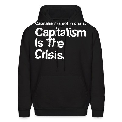 Sweat (Hoodie) Capitalism is not in crisis. Capitalism is the crisis.