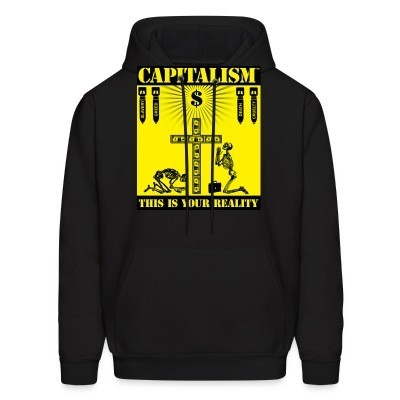 Sweat (Hoodie) Capitalism - this is your reality