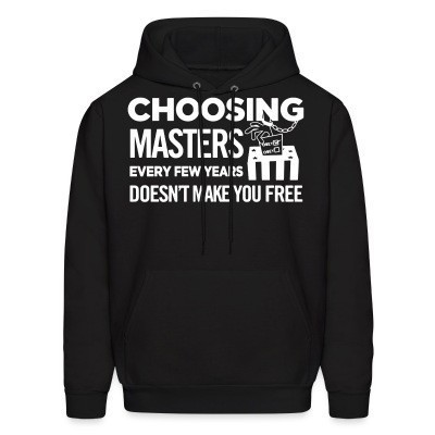 Choosing masters every few years doesn't make you free