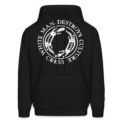 Sweat (Hoodie) Cress - White man destroys culture