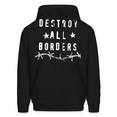 Sweat (Hoodie) Destroy all borders