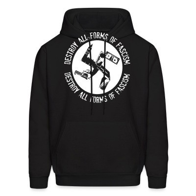 Sweat (Hoodie) Destroy all forms of fascism