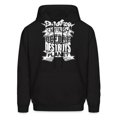 Sweat (Hoodie) Destroy capitalism before it destroys the planet