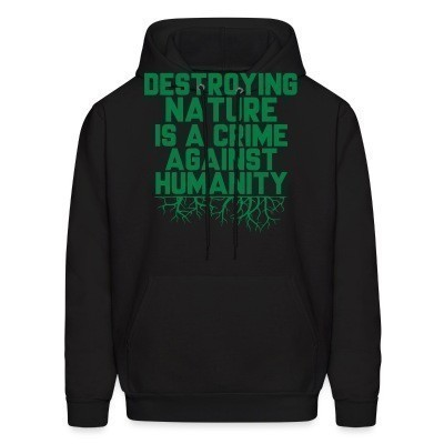 Sweat (Hoodie) Destroying nature is a crime against humanity