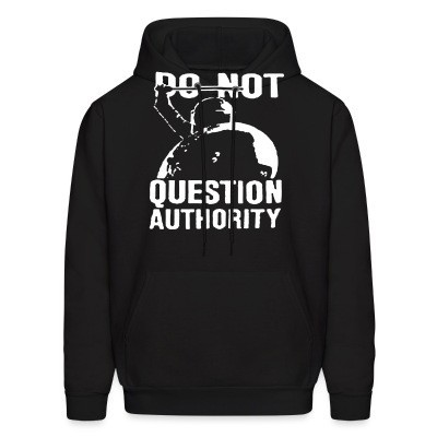 Sweat (Hoodie) Do not question authority