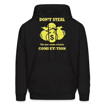 Sweat (Hoodie) Don't steal - the government hates competition