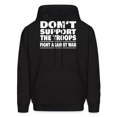Sweat (Hoodie) Don't support the troops - Fight against war