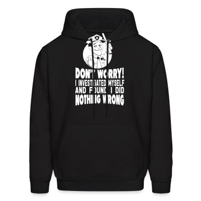 Sweat (Hoodie) Don't worry! I investigated myself and found I did nothing wrong