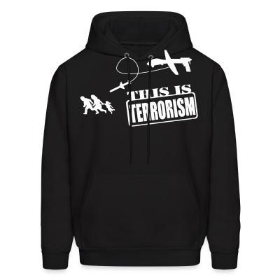 Sweat (Hoodie) Drones: this is terrorism