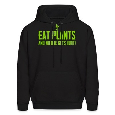 Sweat (Hoodie) Eat plants and no one gets hurt!